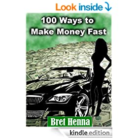 How to Make Money Fast and Keep it Coming:  100 Ways to FAST CASH!