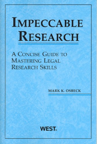Impeccable Research, A Concise Guide to Mastering Legal Research Skills (American Casebook)