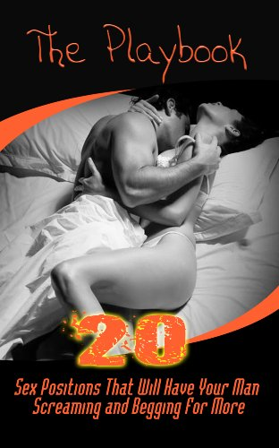 The Playbook: 20 Sex Positions That Will Have Your Man Screaming and Begging For More