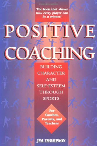 Positive Coaching: Building Character and Self-Esteem...