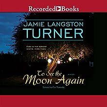 To See the Moon Again (       UNABRIDGED) by Jamie Langston Turner Narrated by Eva Kaminsky