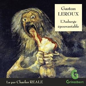 L'Auberge épouvantable | Livre audio Auteur(s) : Gaston Leroux Narrateur(s) : Charles Reale