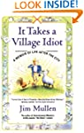 It Takes a Village Idiot: A Memoir of...