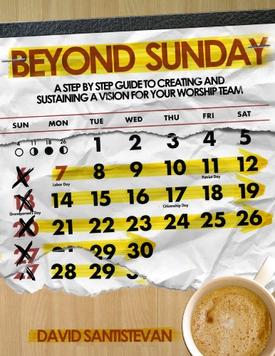 Beyond Sunday: A Step-By-Step Guide To Creating And Sustaining A Vision For Your Worship Team