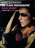 The Flash Photography Field Guide: Shaping the Light to Suit YourPhotographs (Photographer's Field Guide)