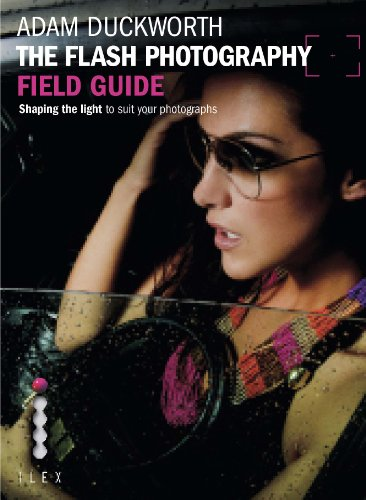 The Flash Photography Field Guide: Shaping the light to suit your photographs (Photographer's Field Guide)