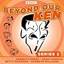 Beyond Our Ken, Series 2: Classic BBC Radio comedy Radio/TV Program by Eric Merriman Narrated by Hugh Paddick, Kenneth Horne, Kenneth Williams