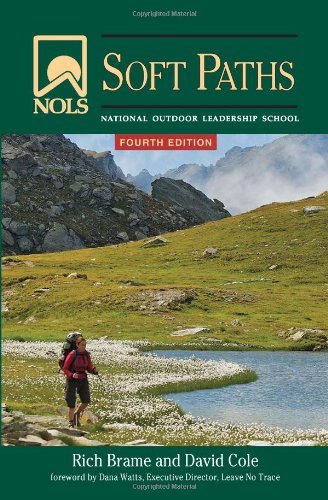 NOLS Soft Paths: Enjoying the Wilderness Without Harming...