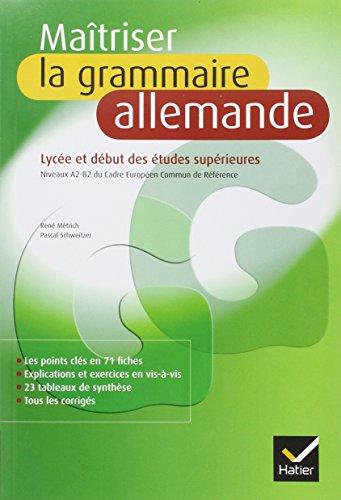Maîtriser la grammaire allemande : Niveaux A2, B2 du cadre européen commun de référence (lycée et début des études supérieures)