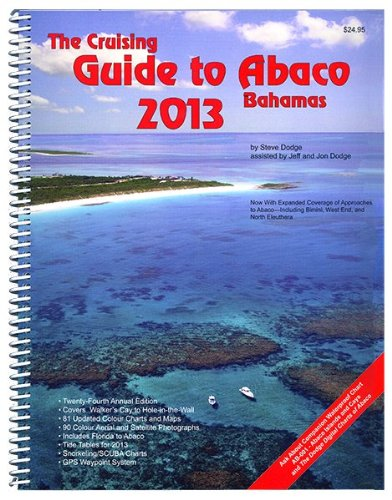 The Cruising Guide to Abaco, Bahamas: 2013