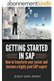 Getting started in SAP: How to transform your career and become a highly paid SAP expert (English Edition)
