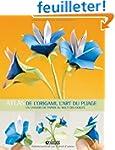 Atlas de l'Origami, l'Art du Pliage :...