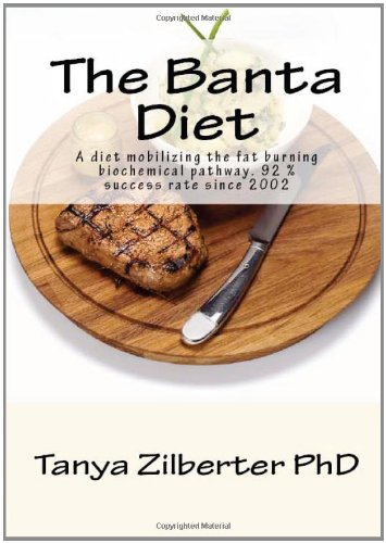 The Banta Diet: A Diet Mobilizing The Fat Burning Biochemical Pathway. 92 % Success Rate Since 2002