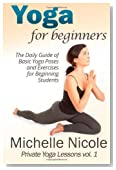 Yoga for Beginners: The Daily Guide of Basic Yoga Poses and Exercises for Beginning Students (Private Yoga Lessons) (Volume 1)