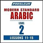 Arabic (Modern Standard) Level 2 Lessons 11-15: Learn to Speak and Understand Modern Standard Arabic with Pimsleur Language Programs Hörbuch von  Pimsleur Gesprochen von:  Pimsleur
