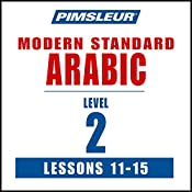 Arabic (Modern Standard) Level 2 Lessons 11-15: Learn to Speak and Understand Modern Standard Arabic with Pimsleur Language Programs |  Pimsleur