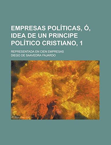 Empresas Politicas, O, Idea de Un Principe Politico Cristiano, 1; Representada En Cien Empresas
