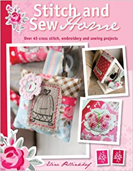 Stitch Sew Home Over 45 Cross Stitch Embroidery And Sewing Projects