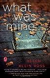 What Was Mine: A Novel
