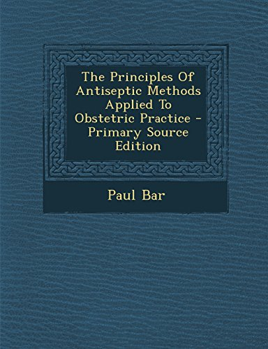 The Principles of Antiseptic Methods Applied to Obstetric Practice - Primary Source Edition