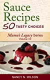 Sauce Recipes - 50 Tasty Choices (Mama's Legacy Series Book 7)