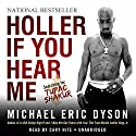 Holler If You Hear Me: Searching for Tupac Shakur (       UNABRIDGED) by Michael Eric Dyson Narrated by Cary Hite