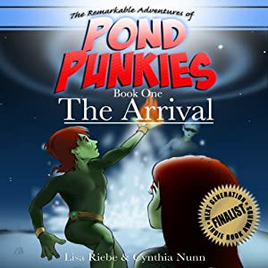 The Arrival: Pond Punkies, Book 1 | [Lisa L. Riebe, Cindy A. Nunn]