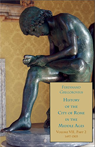 Ferdinand Gregorovius - History of the City of Rome in the Middle Ages, 1421-1503, Book 13