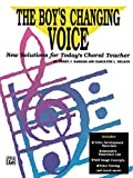 The Boy's Changing Voice: New Solutions for Today's Choral Teacher