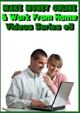 Make Money Online & Work from Home (Video Series #3)