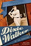 Dixie Walker of the Dodgers: The People's Choice (Alabama Fire Ant)