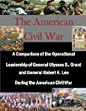 img - for A Comparison of the Operational Leadership of General Ulysses S. Grant and General Robert E. Lee During the American Civil War book / textbook / text book