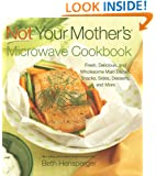 Not Your Mother's Microwave Cookbook: Fresh, Delicious, and Wholesome Main Dishes, Snacks, Sides, Desserts, and More (NYM Series)
