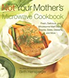 Not Your Mother's Microwave Cookbook: Fresh, Delicious, and Wholesome Main Dishes, Snacks, Sides, Desserts, and More (Not Your Mothers) (NYM Series) (1558324194) by Hensperger, Beth