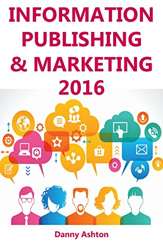 Information Publishing & Marketing 2016: THE SIMPLE GUIDE TO MAKING MONEY VIA INFORMATION MARKETING FOR ABSOLUTE BEGINNERS