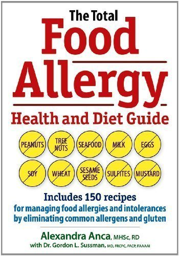 The Total Food Allergy Health And Diet Guide: Includes 150 Recipes For Managing Food Allergies And Intolerances By Eliminating Common Allergens And Gluten By Alexandra Anca (Sep 20 2012)