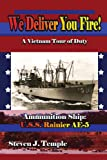 img - for We Deliver You Fire!: A Vietnam Combat Tour - Ammunition Ship U.S.S. Rainier AE-5 book / textbook / text book