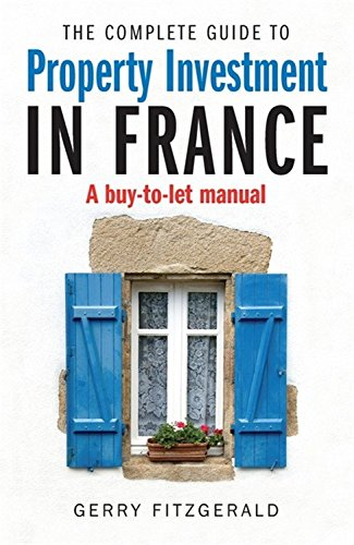 The Complete Guide to Property Investment in France: A Buy-to-let Manual