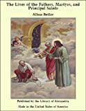 img - for The Lives of the Fathers, Martyrs, and Principal Saints book / textbook / text book