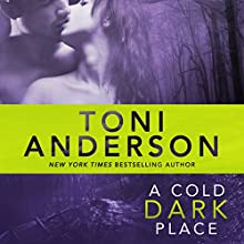 A Cold Dark Place: Cold Justice, Book 1 (       UNABRIDGED) by Toni Anderson Narrated by Eric G. Dove