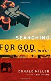 By Donald Miller: Searching for God Knows What