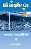 img - for The European Cup: The Greatest Teams, 1956-2013 by MacWilliam, Rab (2014) Paperback book / textbook / text book