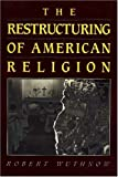 Restructuring of American Religion: Society and Faith Since World War II (Studies in Church and State) (0691073287) by Robert Wuthnow