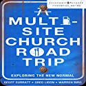 A Multi-Site Church Roadtrip: Exploring the New Normal (       UNABRIDGED) by Geoff Surratt, Greg Ligon, Warren Bird Narrated by Rob Lamont