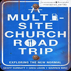 A Multi-Site Church Roadtrip: Exploring the New Normal | [Geoff Surratt, Greg Ligon, Warren Bird]