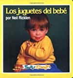 Los juguetes del bebe (super chubby board book)(spanish version originally published as Baby's Toys (0689804393) by Ricklen, Neil
