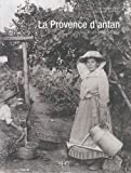 La Provence d'Antan : A travers la carte postale ancienne