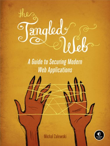 Download The Tangled Web: A Guide to Securing Modern Web Applications