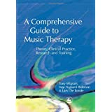A Comprehensive Guide to Music Therapy: Theory, Clinical Practice, Research and Training ~ Tony Wigram