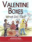 Valentine Boxes . . . What Do I Do?